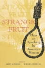Strange Fruit: Plays on Lynching by American Women Cover Image