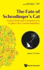 Fate of Schrodinger's Cat, The: Using Math and Computers to Explore the Counterintuitive (Problem Solving in Mathematics and Beyond #17) Cover Image