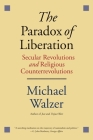The Paradox of Liberation: Secular Revolutions and Religious Counterrevolutions Cover Image