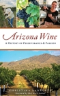 Arizona Wine: A History of Perseverance and Passion Cover Image