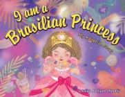 I am a Brasilian Princess: My Adoption Story Cover Image