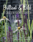 Brilliant & Wild: A Garden from Scratch in a Year Cover Image