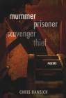 Mummer Prisoner Scavenger Thief: Poems Cover Image