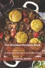 The Brazilian Recipes Book: 40 Delicious Brazilian Recipes for Real Brazilian Cooking Cover Image