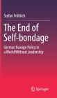 The End of Self-Bondage: German Foreign Policy in a World Without Leadership Cover Image