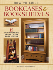 How to Build Bookcases & Bookshelves: 15 Woodworking Projects for Book Lovers Cover Image