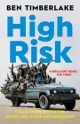 High Risk: A True Story of the Sas, Drugs, and Other Bad Behaviour Cover Image