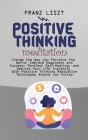 Positive Thinking Meditation: Change the Way you Perceive the World, Embrace Happiness and Success, Manifest Self Self-Healing, and Improve Your Lif Cover Image