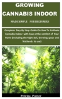 Growing Cannabis Indoor Made Simple For Beginners: Complete Step By Step Guide On How To Cultivate Cannabis Indoor with Ease at the comfort of Your Ho Cover Image