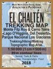 El Chalten Trekking Map Monte Fitz Roy & Cerro Torre Lago O'Higgins, Del Desierto Parque Nacional Los Glaciares Trekking/Hiking/Walking Topographic Ma Cover Image