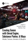 Creating Games with Unreal Engine, Substance Painter, & Maya: Models, Textures, Animation, & Blueprint Cover Image