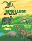 dinosaurs dot to dot activity book for kids and adults: Amazing Dinosaur Mazes, more then 90 animals including 40 dinosaurs. dinosaurs coloring book. Cover Image