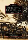 Rehoboth, Swansea, and Dighton (Images of America (Arcadia Publishing)) Cover Image