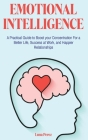 Emotional Intelligence: A Practical Guide to Boost your Concentration For a Better Life, Success at Work, and Happier Relationships Cover Image