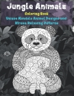 Jungle Animals - Coloring Book - Unique Mandala Animal Designs and Stress Relieving Patterns Cover Image