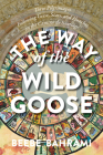 The Way of the Wild Goose: Three Pilgrimages Following Geese, Stars, and Hunches on the Camino de Santiago Cover Image