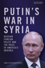 Putin's War in Syria: Russian Foreign Policy and the Price of America's Absence Cover Image