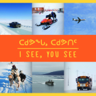 I See, You See: Bilingual Inuktitut and English Edition Cover Image
