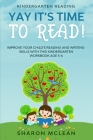 Kindergarten Reading: YAY IT'S TIME TO READ! - Improve Your Child's Reading and Writing Skills With This Kindergarten Workbook Age 5-6 Cover Image