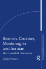 Bosnian, Croatian, Montenegrin and Serbian: An Essential Grammar (Routledge Essential Grammars) Cover Image