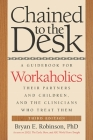 Chained to the Desk: A Guidebook for Workaholics, Their Partners and Children, and the Clinicians Who Treat Them Cover Image