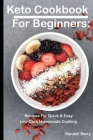 Keto Cookbook For Beginners: : Recipes For Quick & Easy Low-Carb Homemade Cooking Cover Image