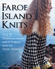 Faroe Island Knits: Over 50 Traditional Motifs and 25 Projects from the North Atlantic Cover Image