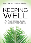 Keeping Well: An Anti-Cancer Guide to Remain in Remission Cover Image