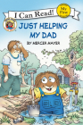 Little Critter: Just Helping My Dad (My First I Can Read) Cover Image