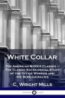 White Collar: The American Middle Classes - The Classic Sociological Study of the Office Worker and the Bureaucracies Cover Image