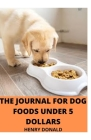 The Journal for Dog Foods Under 5 Dollars Cover Image