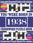 You Were Born in 1938: Crossword Puzzle Book: Crossword Games for Puzzle Fans & Exciting Crossword Puzzle Book for Adults With Solution Cover Image