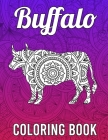 Buffalo Coloring Book: Stress Relief Coloring Book for Buffalo Lovers Featuring Mandala Style Buffalo Coloring Pages, Buffalo Lover Gifts Cover Image