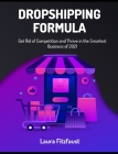 Dropshipping Formula: Get Rid of Competition and Thrive in the Smartest Business of 2021 Cover Image