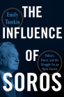 The Influence of Soros: Politics, Power, and the Struggle for an Open Society Cover Image