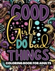 Good Girls Do Bad Things: Lesbian Coloring Books For Adults Featured With Humorous Quotes And Various Designs To Color for Stress Relief & Relax Cover Image