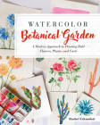 Watercolor Botanical Garden: A Modern Approach to Painting Bold Flowers, Plants, and Cacti Cover Image