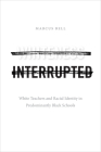 Whiteness Interrupted: White Teachers and Racial Identity in Predominantly Black Schools Cover Image