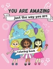 You are Amazing just the way you are: Girls Coloring Book (Anti Racist Childrens Books), Illustrations and Quotes About Diversity and Tolerance Cover Image