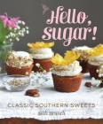 Hello, Sugar!: Classic Southern Sweets Cover Image