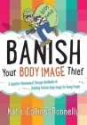 Banish Your Body Image Thief: A Cognitive Behavioural Therapy Workbook on Building Positive Body Image for Young People (Gremlin and Thief CBT Workbooks #8) Cover Image