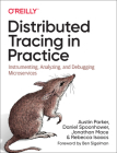 Distributed Tracing in Practice: Instrumenting, Analyzing, and Debugging Microservices Cover Image