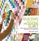 Quilting with a Modern Slant: People, Patterns, and Techniques Inspiring the Modern Quilt Community Cover Image