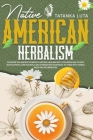 Native American Herbalism: Discover the Ancient Power of Natural Healing With This Medicinal Plants Encyclopedia; Cure Yourself and Strengthen Yo Cover Image