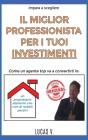 impara a scegliere IL MIGLIOR PROFESSIONISTA PER I TUOI INVESTIMENTI. The best professional for your real estate investments HOUSES (ITALIAN VERSION): Cover Image