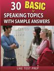 30 Basic Speaking Topics with Sample Answers Q1-30: 120 Basic Speaking Topics 30 Day Pack 1 Cover Image