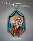 Cultural Convergence in New Mexico: Interactions in Art, History & Archaeology--Honoring William Wroth: Interactions in Art, History & Archaeology--Honoring William Wroth Cover Image