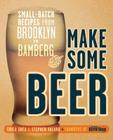Make Some Beer: Small-Batch Recipes from Brooklyn to Bamberg Cover Image