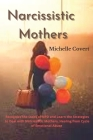 Narcissistic Mothers: Recognize the traits of NPD and Learn the Strategies to Deal with Narcissistic Mothers. Healing from Cycle of Emotiona Cover Image
