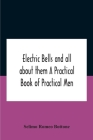 Electric Bells And All About Them A Practical Book Of Practical Men Cover Image